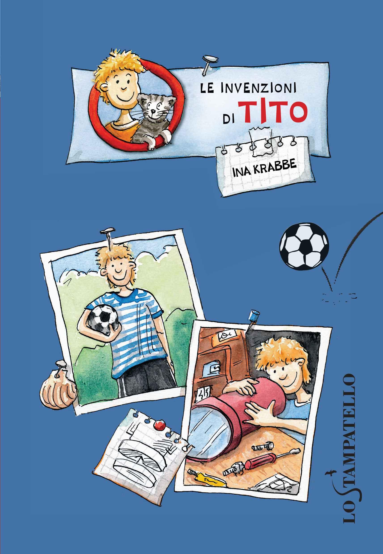 LE INVENZIONI DI TITO di Ina Krabbe - Lo Stampatello