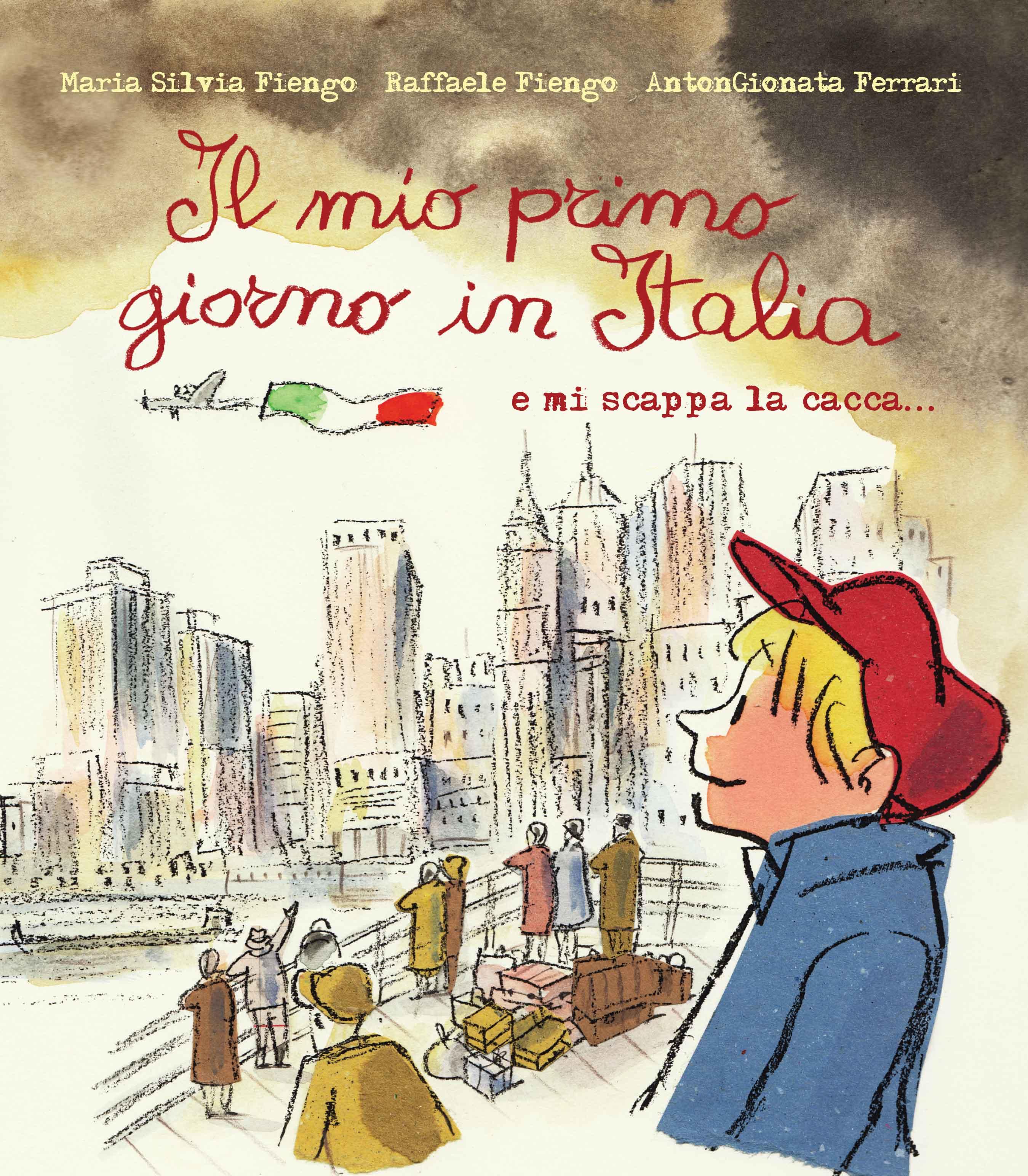 IL MIO PRIMO GIORNO IN ITALIA E MI SCAPPA LA CACCA... di Maria Silvia e Raffaele Fiengo - Lo Stampatello