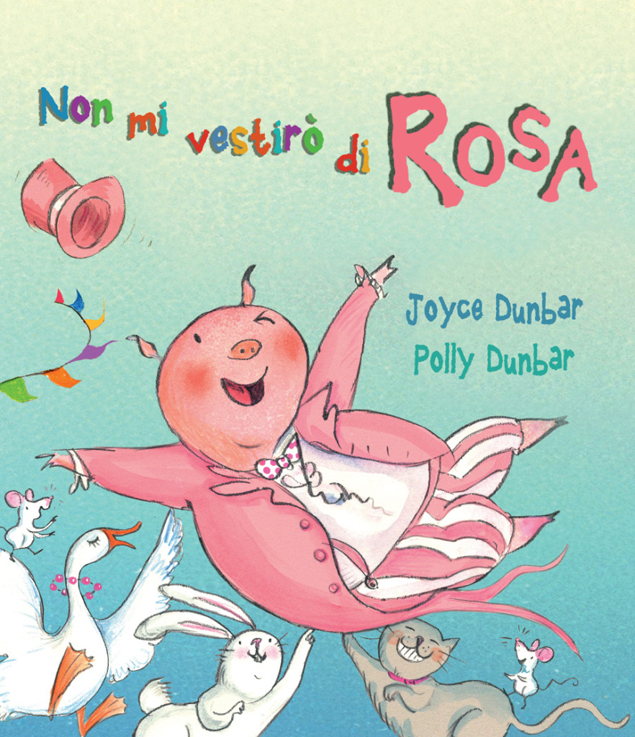 NON MI VESTIRÒ DI ROSA di Joyce Dunbar, illistrazioni di Polly Dunbar