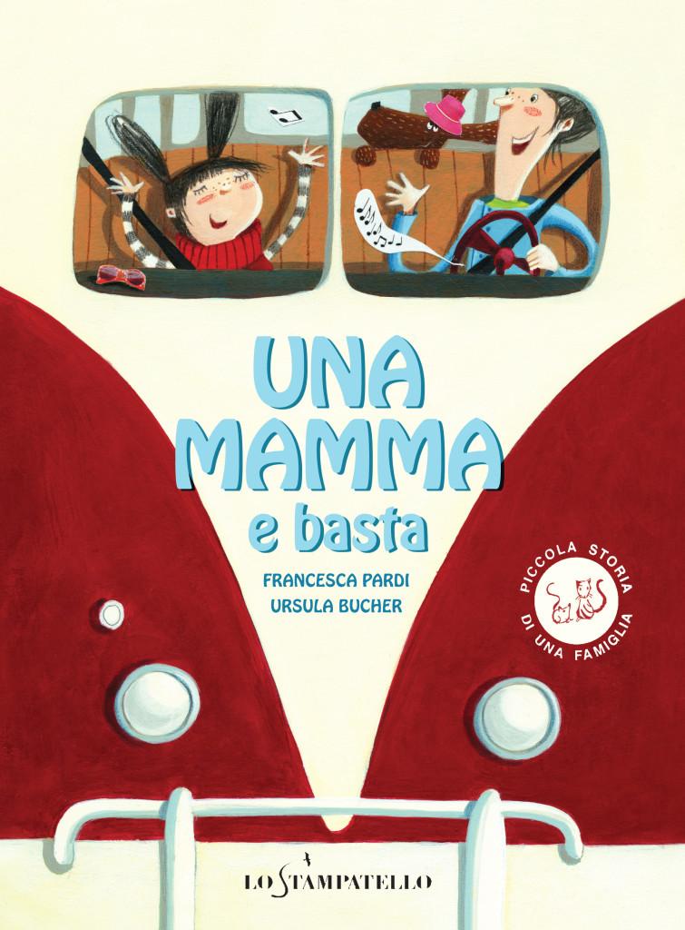UNA MAMMA E BASTA di Francesca Pardi - Lo Stampatello