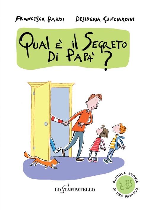 QUAL E' IL SEGRETO DI PAPA'? di Francesca Pardi - Lo Stampatello