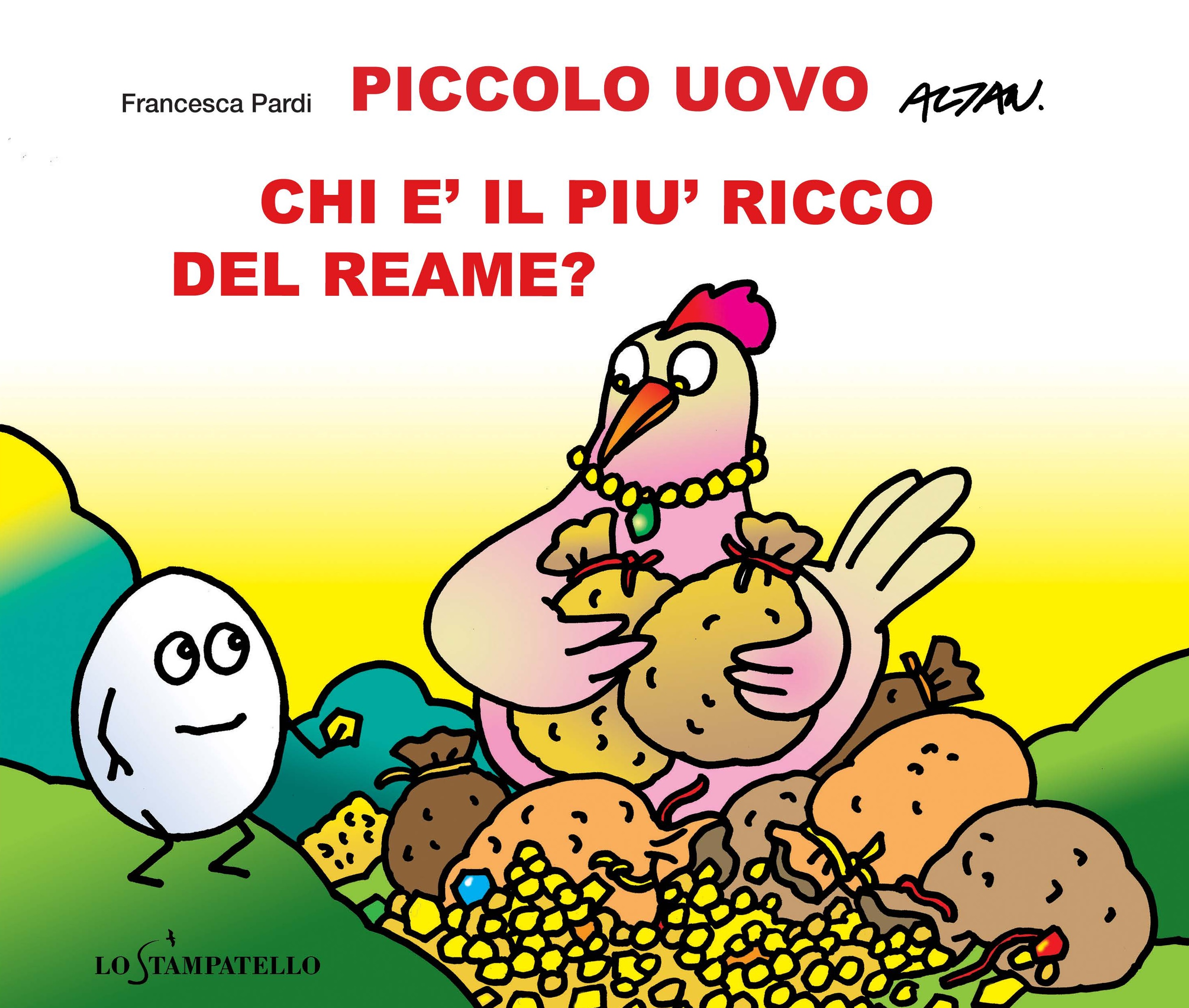 PICCOLO UOVO - CHI E' IL PIU' RICCO DEL REAME? di Francesca Pardi - Lo Stampatello