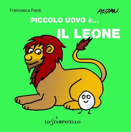 PICCOLO UOVO è... IL LEONE di Francesca Pardi - Lo Stampatello